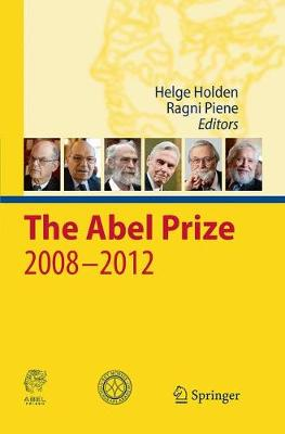 The Abel Prize 2008-2012 - Holden, Helge (Editor), and Piene, Ragni (Editor)