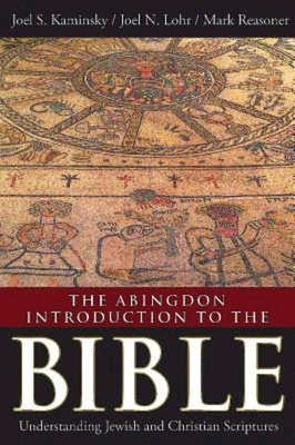 The Abingdon Introduction to the Bible: Understanding Jewish and Christian Scriptures - Kaminsky, Joel S