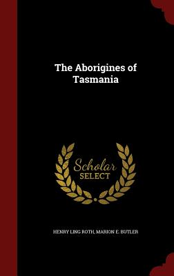 The Aborigines of Tasmania - Roth, Henry Ling, and Butler, Marion E