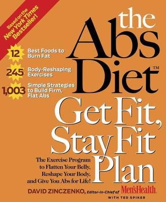 The ABS Diet Get Fit, Stay Fit Plan: The Exercise Program to Flatten Your Belly, Reshape Your Body, and Give You ABS for Life! - Zinczenko, David, and Spiker, Ted