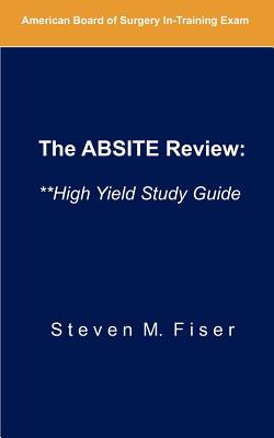 The Absite Review: **high Yield Study Guide - Fiser, Steven M, MD