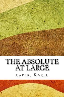 The Absolute at Large - Capek, Karel