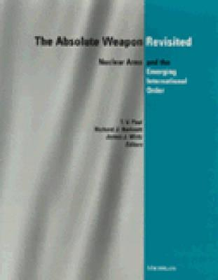 The Absolute Weapon Revisited: Nuclear Arms and the Emerging International Order - Paul, T V, Professor (Editor), and Harknett, Richard J (Editor), and Wirtz, James J (Editor)