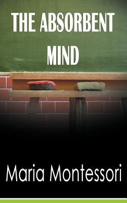 The Absorbent Mind - Montessori, Maria