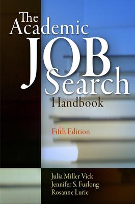 The Academic Job Search Handbook - Vick, Julia Miller, and Furlong, Jennifer S., and Lurie, Rosanne