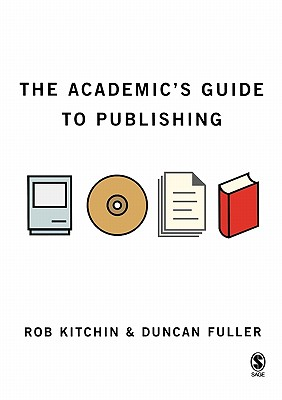 The Academic's Guide to Publishing - Kitchin, Rob, and Fuller, Duncan