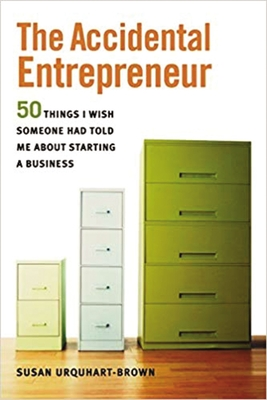 The Accidental Entrepreneur: 50 Things I Wish Someone Had Told Me about Starting Business - Urquhart-Brown, Susan