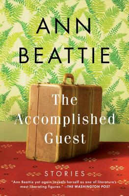 The Accomplished Guest: Stories - Beattie, Ann
