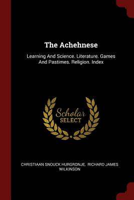 The Achehnese: Learning and Science. Literature. Games and Pastimes. Religion. Index - Hurgronje, Christiaan Snouck