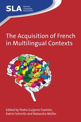 The Acquisition of French in Multilingual Contexts - Guijarro-Fuentes, Pedro (Editor)