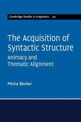 The Acquisition of Syntactic Structure: Animacy and Thematic Alignment - Becker, Misha