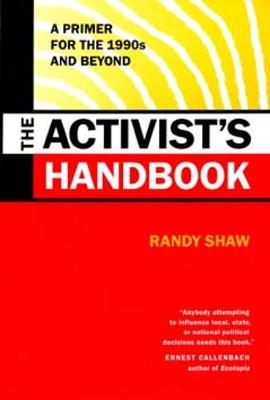 The Activist's Handbook: A Primer for the 1990s and Beyond - Shaw, Randy