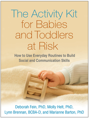 The Activity Kit for Babies and Toddlers at Risk: How to Use Everyday Routines to Build Social and Communication Skills - Fein, Deborah, PhD, and Helt, Molly, PhD, and Brennan, Lynn, Edd