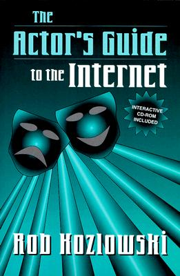 The Actor's Guide to the Internet - Kozlowski, Rob