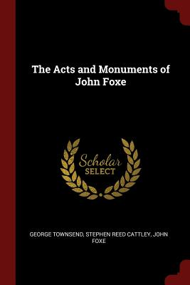 The Acts and Monuments of John Foxe - Townsend, George