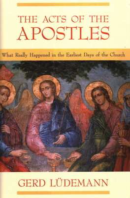 The Acts of the Apostles: What Really Happened in the Earliest Days of the Church - Ludemann, Gerd