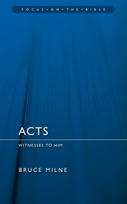 The Acts of the Apostles: Witnesses to Him... to the Ends of the Earth - Milne, Bruce