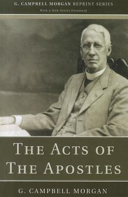 The Acts of the Apostles - Morgan, G Campbell