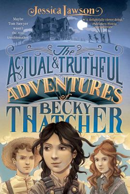 The Actual & Truthful Adventures of Becky Thatcher - Lawson, Jessica