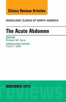 The Acute Abdomen, an Issue of Radiologic Clinics of North America - Gore, Richard M