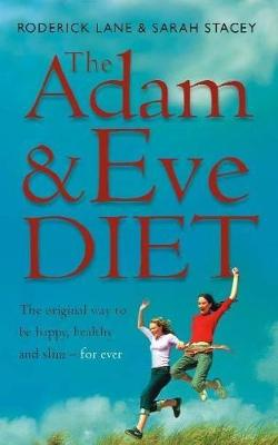 The Adam and Eve Diet: How to be Healthy, Happy and Slim Forever - Naturally - Lane, Roderick, and Stacey, Sarah