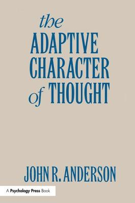 The Adaptive Character of Thought - Anderson, John R, Do