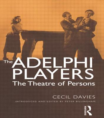 The Adelphi Players: The Theatre of Persons - Davies, Cecil, and Billingham, Peter (Editor)