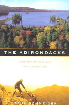 The Adirondacks: A History of America's First Wilderness - Schneider, Paul