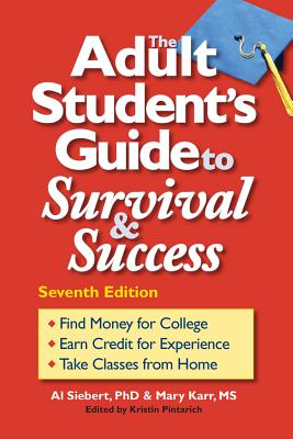 The Adult Student's Guide to Survival & Success - Siebert, Al, PhD, and Karr, Mary, and Pintarich, Kristin (Editor)