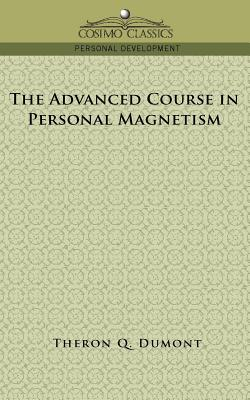 The Advanced Course in Personal Magnetism - Dumont, Theron Q