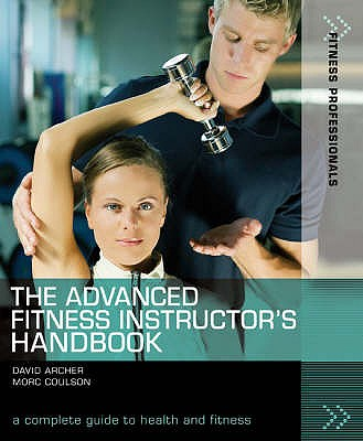 The Advanced Fitness Instructor's Handbook - Archer, David, and Coulson, Morc