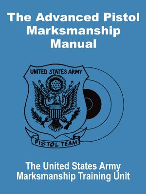 The Advanced Pistol Marksmanship Manual - United States Army