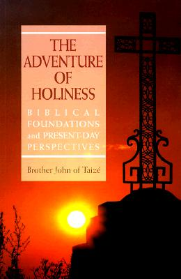 The Adventure of Holiness: Biblical Foundations and Present-Day Perspectives - Brother John of Taize