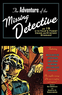 The Adventure of the Missing Detective: And 19 of the Year's Finest Crime and Mystery Stories! - Gorman, Edward (Editor), and Greenberg, Martin Harry (Editor)