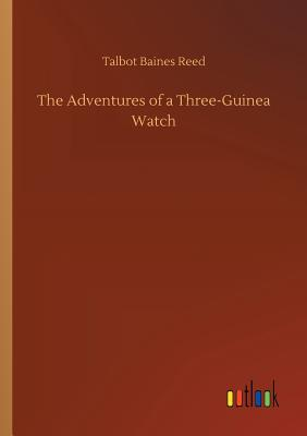 The Adventures of a Three-Guinea Watch - Reed, Talbot Baines