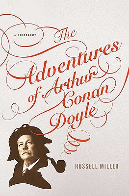 The Adventures of Arthur Conan Doyle: A Biography - Miller, Russell