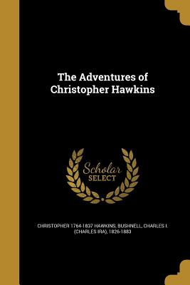 The Adventures of Christopher Hawkins - Hawkins, Christopher 1764-1837, and Bushnell, Charles I (Charles Ira) 1826 (Creator)