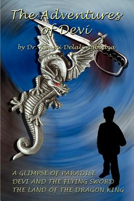 The Adventures of Devi: A Glimpse of Paradise/Devi and the Flying Sword/The Land of the Dragon King - Agbodza, Kwami Delali