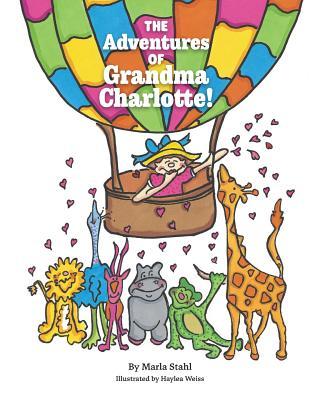 The Adventures of Grandma Charlotte! - Stahl, Marla