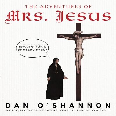 The Adventures of Mrs. Jesus - O'Shannon, Dan