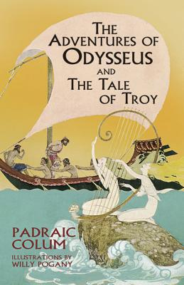 The Adventures of Odysseus and The Tale of Troy - Colum, Padraic