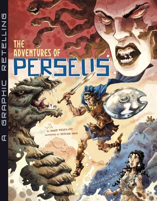 The Adventures of Perseus: A Graphic Retelling - Weakland, Mark (Retold by)