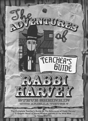 The Adventures of Rabbi Harvey Teachers Guide: The Complete Teacher's Guide to the Adventures of Rabbi Harvey: A Graphic Novel of Jewish Wisdom and Wit in the Wild West - Sheinkin, Steve, and Tievsky, Ariella