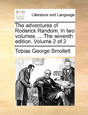 The Adventures of Roderick Random. in Two Volumes. ... the Seventh Edition. Volume 2 of 2 - Smollett, Tobias George