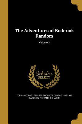 The Adventures of Roderick Random; Volume 3 - Smollett, Tobias George 1721-1771, and Saintsbury, George 1845-1933, and Richards, Frank