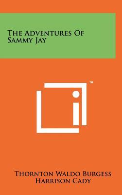 The Adventures of Sammy Jay - Burgess, Thornton Waldo
