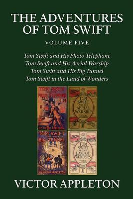 The Adventures of Tom Swift, Vol. 5: Four Complete Novels - Appleton, Victor