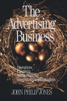 The Advertising Business: Operations, Creativity, Media Planning, Integrated Communications - Jones, John Philip