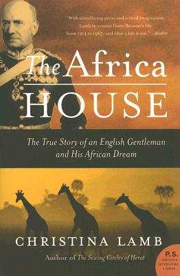 The Africa House: The True Story of an English Gentleman and His African Dream - Lamb, Christina