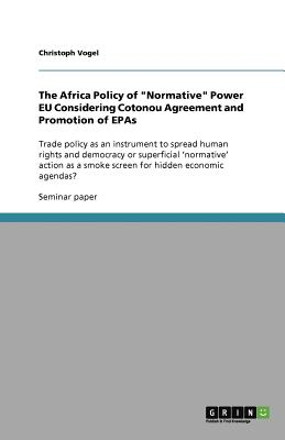 The Africa Policy of Normative Power EU Considering Cotonou Agreement and Promotion of EPAs - Vogel, Christoph